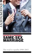 Same-Sex Marriage ebook by Andrew Grice,Andy McSmith,Oliver Wright