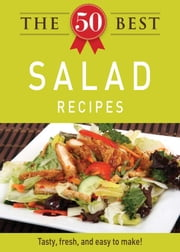 The 50 Best Salad Recipes - Tasty, fresh, and easy to make! ebook by Adams Media