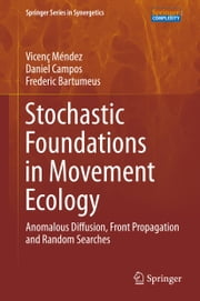 Stochastic Foundations in Movement Ecology - Anomalous Diffusion, Front Propagation and Random Searches ebook by Vicenç Méndez,Daniel Campos,Frederic Bartumeus