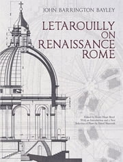 Letarouilly on Renaissance Rome ebook by John Barrington Bayley, Henry Hope Reed, David Mayernik