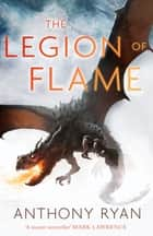 The Legion of Flame - Book Two of the Draconis Memoria ebook by Anthony Ryan