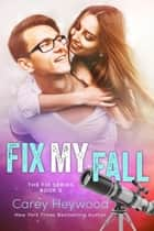 Fix My Fall - The Fix Series ebook by Carey Heywood