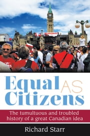 Equal as Citizens - The tumultuous and troubled history of a great Canadian idea ebook by Richard Starr