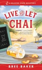 Live and Let Chai ebook by Bree Baker