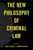The New Philosophy of Criminal Law ebook by Chad Flanders, Zachary Hoskins