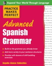 Practice Makes Perfect: Advanced Spanish Grammar: Spanish Grammar Advanced ebook by Vallecillos, Rogelio