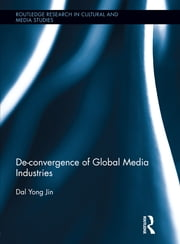 De-Convergence of Global Media Industries ebook by Dal Yong Jin