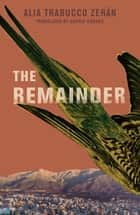 The Remainder eBook by Alia Trabucco Zerán, Sophie Hughes