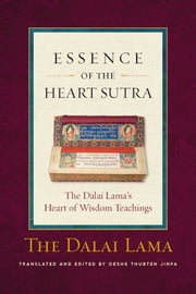 Essence of the Heart Sutra - The Dalai Lama's Heart of Wisdom Teachings ebook by His Holiness the Dalai Lama, Thupten Jinpa, Ph.D.