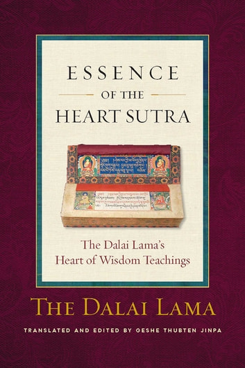 Essence of the Heart Sutra - The Dalai Lama's Heart of Wisdom Teachings ebook by Thupten Jinpa, Ph.D.
