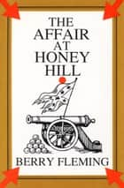 The Affair at Honey Hill ebook by Berry Fleming