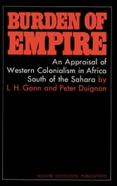 Burden of Empire - An Appraisal of Western Colonialism in Africa South of the Sahara ebook by Peter Duignan,Lewis H. Gann