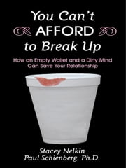 You Can't AFFORD to Break Up: How an Empty Wallet and a Dirty Mind Can Save Your Relationship ebook by Nelkin, Stacey