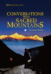 Conversations with Sacred Mountains - Himalayan Trilogy Book II ebook by Laurence J. Brahm