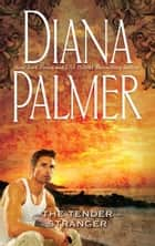 Tender Stranger (Mills & Boon M&B) ebook by Diana Palmer