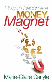 How to Become a Money Magnet ebook by Marie-Claire Carlyle