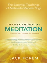 Transcendental Meditation: The Essential Teachings of Maharishi Mahesh Yogi. Revised and Updated for the 21st Century ebook by Jack Forem