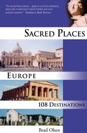 Sacred Places Europe: 108 Destinations ebook by Olsen, Brad
