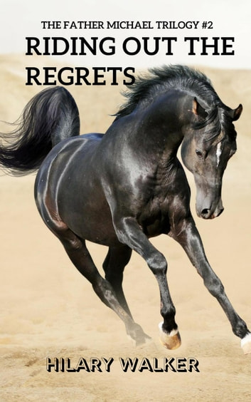 Riding Out the Regrets - The Father Michael Trilogy, #2 ebook by Hilary Walker