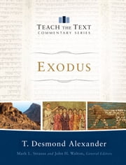 Exodus (Teach the Text Commentary Series) ebook by T. Desmond Alexander,Mark Strauss,John Walton
