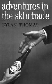 Adventures in the Skin Trade ebook by Dylan Thomas
