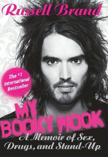 My Booky Wook - A Memoir of Sex, Drugs, and Stand-Up ebook by Russell Brand