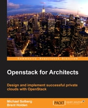 Openstack for Architects ebook by Michael Solberg,Brent Holden