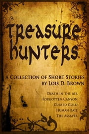 Treasure Hunters: A Collection of Short Stories ebook by Lois D. Brown