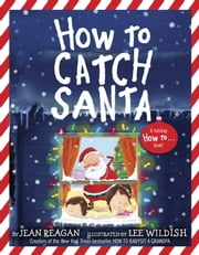 How to Catch Santa ebook by Jean Reagan,Lee Wildish