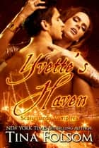 Yvette's Haven (Scanguards Vampires #4) ebook by Tina Folsom