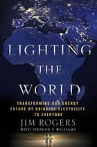 Lighting the World ebook by Jim Rogers,Stephen P. Williams