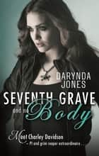 Seventh Grave and No Body - Charley Davidson Series: Book Seven ebook by Darynda Jones