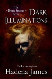 Dark Illumination - The Brenna Strachan Series, #2 ebook by Hadena James