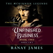 Unfinished Business: Book 2 Parts 1 and 2 The McKinnon Legends (A Time Travel Series) audiobook by Ranay James