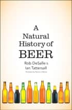 A Natural History of Beer ebook by Rob DeSalle, Ian Tattersall, Patricia J. Wynne