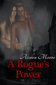 A Rogue's Power ebook by Azalea Moone