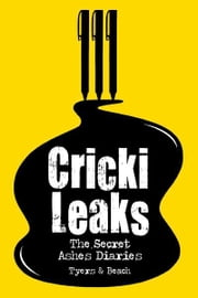 CrickiLeaks - The Secret Ashes Diaries ebook by Alan Tyers,Gin & Juice Beach
