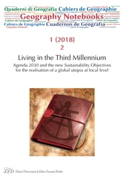 Geography Notebooks. Vol 1, No 2 (2018). Living in the Third Millennium. Agenda 2030 and the new Sustainability Objectives for the realisation of a global utopia at local level eBook by Alice Giulia Dal Borgo, Maristella Bergaglio, AA.VV.