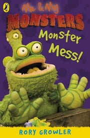 Me And My Monsters: Monster Mess - Monster Mess ebook by Rory Growler