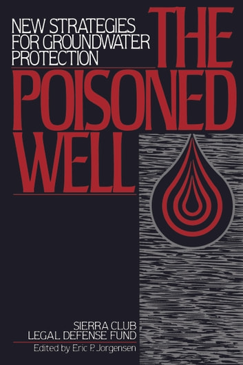 The Poisoned Well - New Strategies For Groundwater Protection ebook by Sierra Club Legal Defense Fund