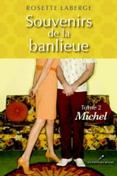 Souvenirs de la banlieue 2 : Michel ebook by Rosette Laberge