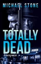 Totally Dead - A Streeter Thriller ebook by Michael Stone