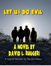 Let Us Do Evil ebook by David Ruggeri