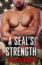 A SEAL's Strength ebook by JM Stewart
