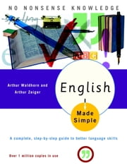 English Made Simple, Revised Edition - A Complete, Step-by-Step Guide to Better Language Skills ebook by Arthur Waldhorn, Arthur Zeiger
