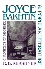 Joyce, Bakhtin, and Popular Literature - Chronicles of Disorder ebook by R. B. Kershner