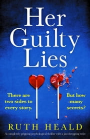 Her Guilty Lies - A completely gripping psychological thriller packed with twists ebook by Ruth Heald