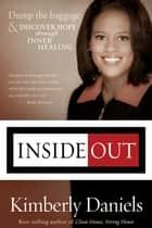 Inside Out - Dump the Baggage and Discover Hope through Inner Healing ebook by Kimberly Daniels