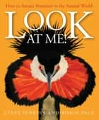 Look at Me! - How to Attract Attention in the Animal World ebook by Robin Page, Steve Jenkins