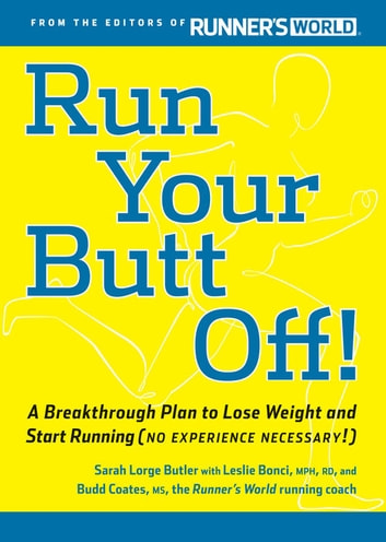 Run Your Butt Off!: A Breakthrough Plan to Shed Pounds and Start Running (No Experience Necessary!) - A Breakthrough Plan to Lose Weight and Start Running (No Experience Necessary!) ebook by Sarah Lorge Butler,Leslie Bonci,Budd Coates